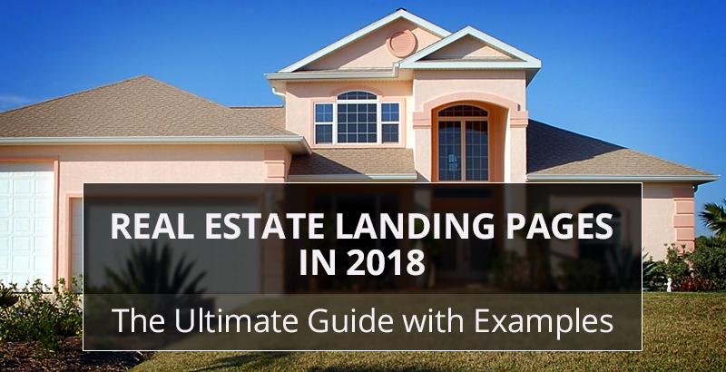 real estate landing pages in 2018 the ultimate guide with examples