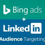 Microsoft Bing Ads & Linkedin Audience Targeting
