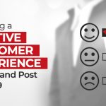 Ensuring a Positive Customer Experience During and Post COVID 19
